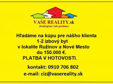 Na kúpu 1-2 izbový byt - Bratislava Ružinov a Nové Mesto