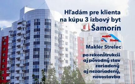 Hľadám pre klienta 3 izbový byt Šamorín