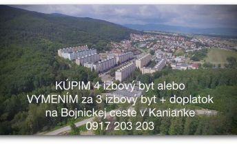 KÚPIM 4 izbový alebo VYMENÍM za 3 izbový na Bojnickej ceste v Kanianke
