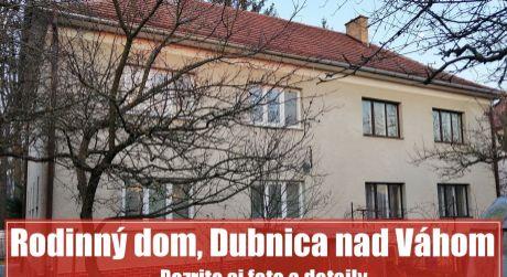 Hľadáte v Dubnici rodinný dom pre väčšiu rodinu, 2 generácie alebo na bývanie i podnikanie?