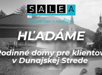 Hľadáme rodinné domy! okr. Dunajská Streda
